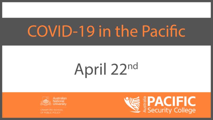 COVID-19 | The Pacific response: 22 April